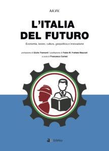 Book Cover: L'ITALIA DEL FUTURO – Economia, lavoro, cultura, geopolitica e innovazione.