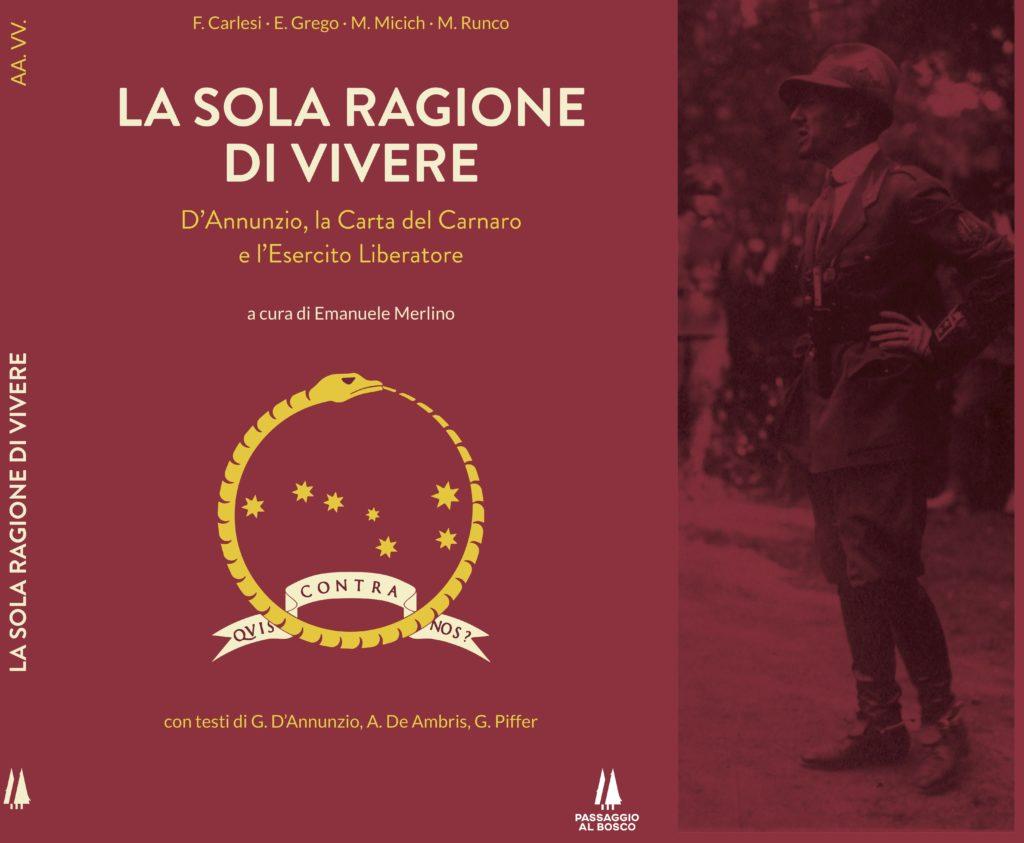 Book Cover: LA SOLA RAGIONE DI VIVERE. D'Annunzio, la carta del Carnaro e l'esercito di liberazione.