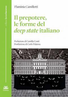 «PREPOTERE» DI FLAMINIA CAMILLETTI. UN VIAGGIO NELLO STATO PROFONDO E NELLE OLIGARCHIE CHE COMANDANO IN ITALIA